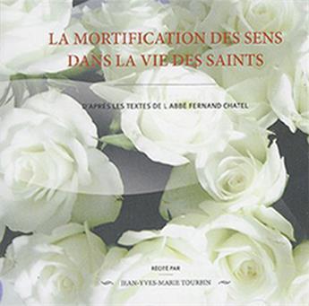 La mortification des sens dans la vie des saints CD