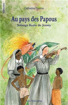 Au pays des Papous, Solange Bazin de Jessey