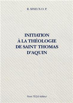 Initiation à la théologie de saint Thomas d'Aquin