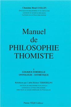 Manuel de philosophie thomiste - Tome I