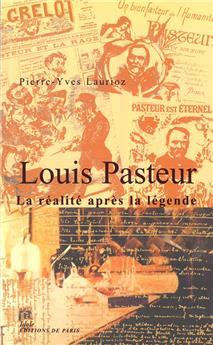 Louis Pasteur - La réalité après la légende