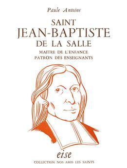 Saint Jean-Baptiste de la Salle, maître de l'enfance, patron des enseignants
