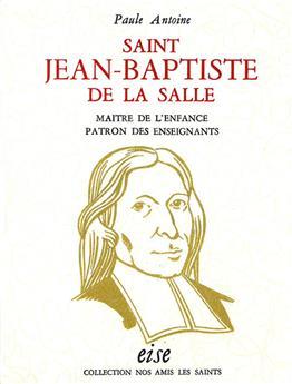 Saint Jean-Baptiste de la Salle, maître de l'enfance, patron des enseignants - relié