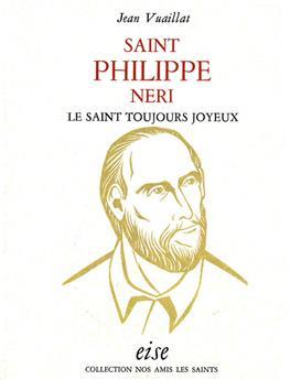 Saint Philippe Néri, le saint toujours joyeux - relié