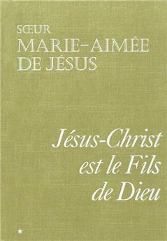 Jésus-Christ est le Fils de Dieu - Tome I