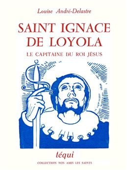 Saint Ignace de Loyola, le capitaine du roi Jésus