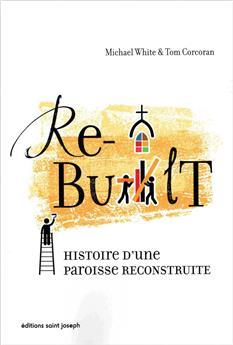 Re-built - Histoire d'une paroisse reconstruite