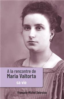 À la rencontre de Maria Valtorta - Tome I