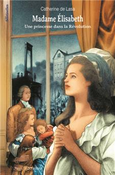 Madame Élisabeth - Une princesse dans la Révolution