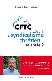 CFTC : 100 ans de syndicalisme chrétien et après ?