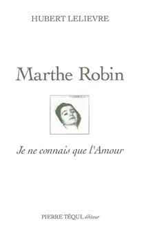 Marthe Robin - Je ne connais que l'Amour