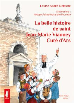 La belle histoire de saint Jean-Marie Vianney, Curé d'Ars