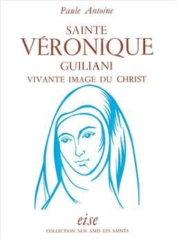 Sainte Véronique Giuliani, vivante image du Christ