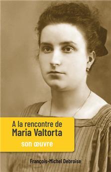 À la rencontre de Maria Valtorta - Tome II