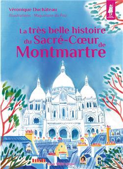 La très belle histoire du Sacré-Cœur de Montmartre