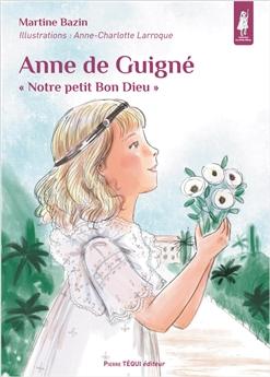 Anne de Guigné - « Notre petit Bon Dieu »