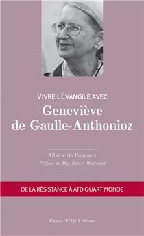 Vivre l'Évangile avec Geneviève de Gaulle-Anthonioz