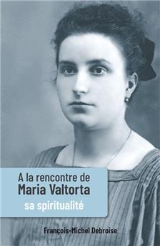 À la rencontre de Maria Valtorta - Tome III